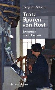 Trotz Spuren von Rost - Erlebnisse einer Seniorin von Irmgard Dietzel