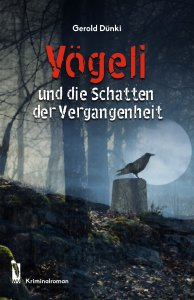 Vögeli und die Schatten der Vergangenheit von Gerold Dünki