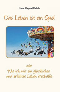 Das Leben ist ein Spiel von Hans Jürgen Dörlich